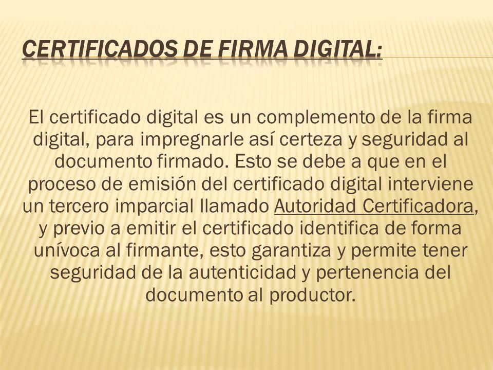 El certificado digital es un complemento de la firma digital, para impregnarle así certeza y seguridad al documento firmado. Esto se debe a que en el