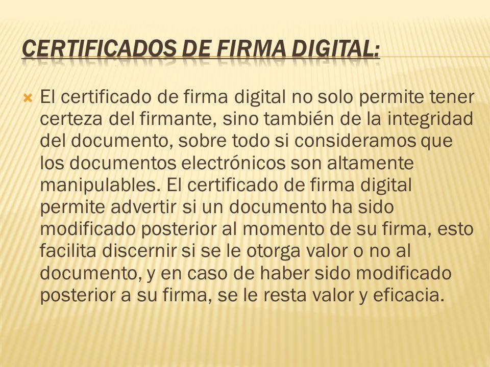 El certificado de firma digital no solo permite tener certeza del firmante, sino también de la integridad del documento, sobre todo si consideramos qu