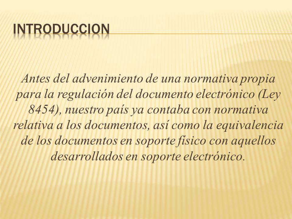 Antes de la aprobación de la ley sobre la materia la Junta Administrativa del Archivo Nacional de Costa Rica expidió una Directriz de regulaciones técnicas generales para la administración de documentos electrónicos, aplicables al Sistema Nacional de Archivos de Costa Rica.