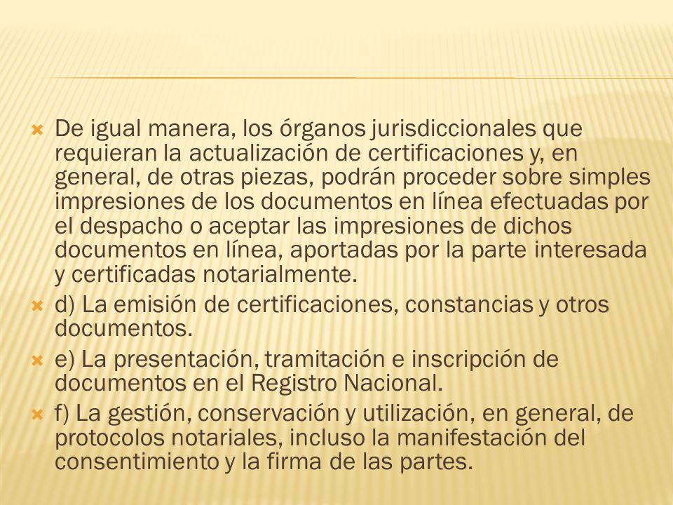De igual manera, los órganos jurisdiccionales que requieran la actualización de certificaciones y, en general, de otras piezas, podrán proceder sobre