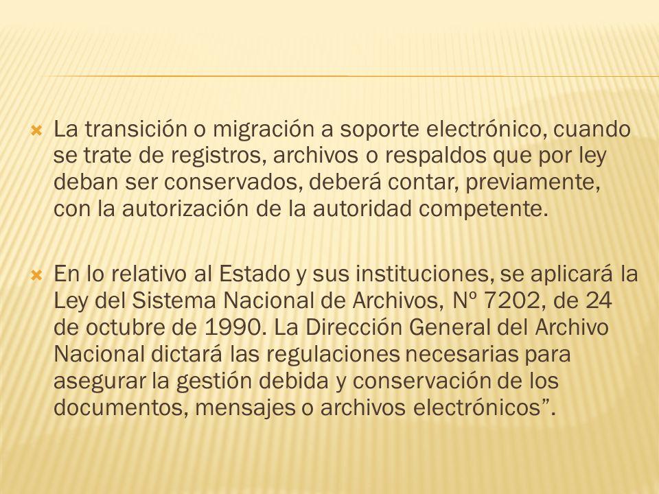 La transición o migración a soporte electrónico, cuando se trate de registros, archivos o respaldos que por ley deban ser conservados, deberá contar,
