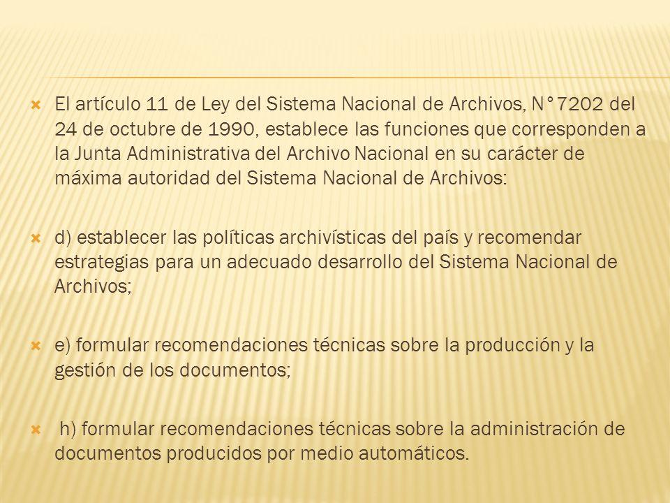 El artículo 11 de Ley del Sistema Nacional de Archivos, N°7202 del 24 de octubre de 1990, establece las funciones que corresponden a la Junta Administ