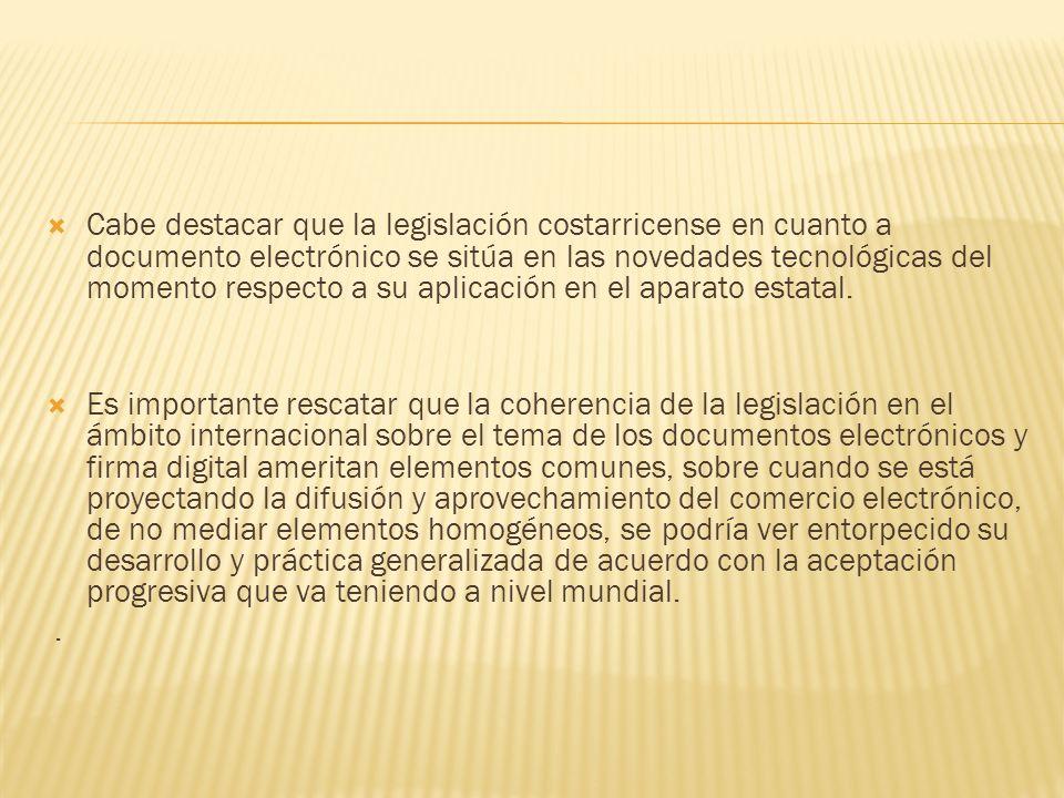 Cabe destacar que la legislación costarricense en cuanto a documento electrónico se sitúa en las novedades tecnológicas del momento respecto a su apli