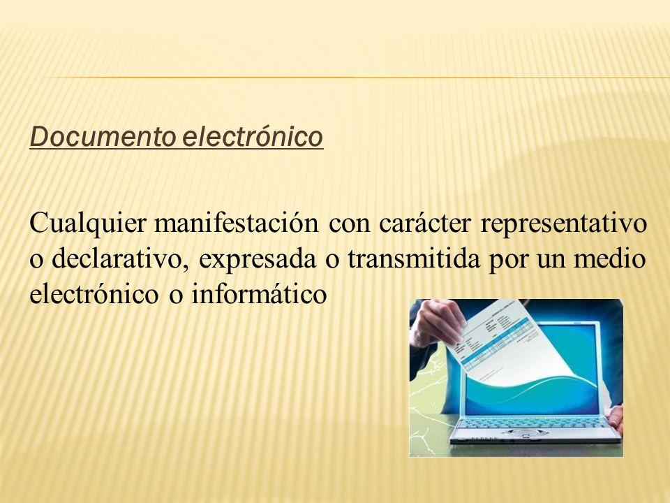 Documento electrónico Cualquier manifestación con carácter representativo o declarativo, expresada o transmitida por un medio electrónico o informátic
