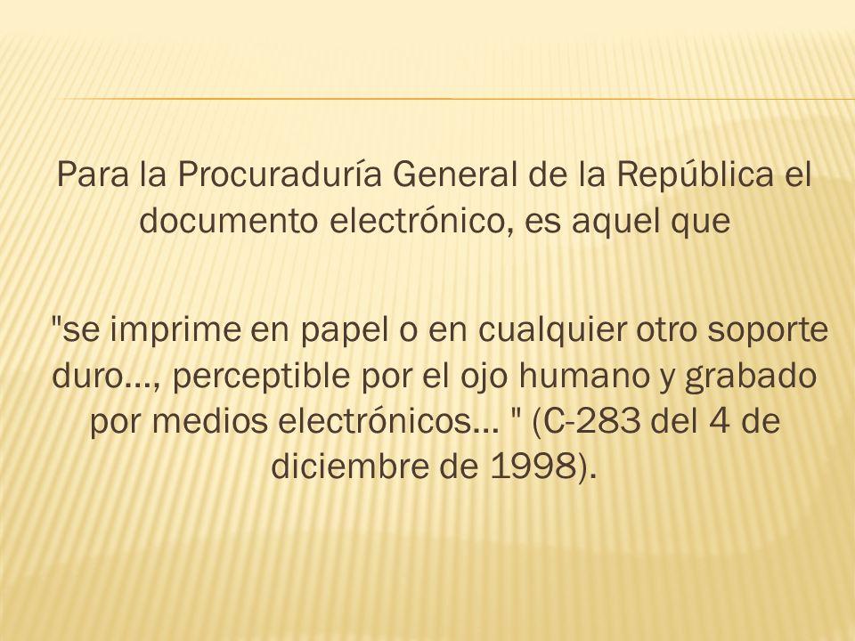 Para la Procuraduría General de la República el documento electrónico, es aquel que