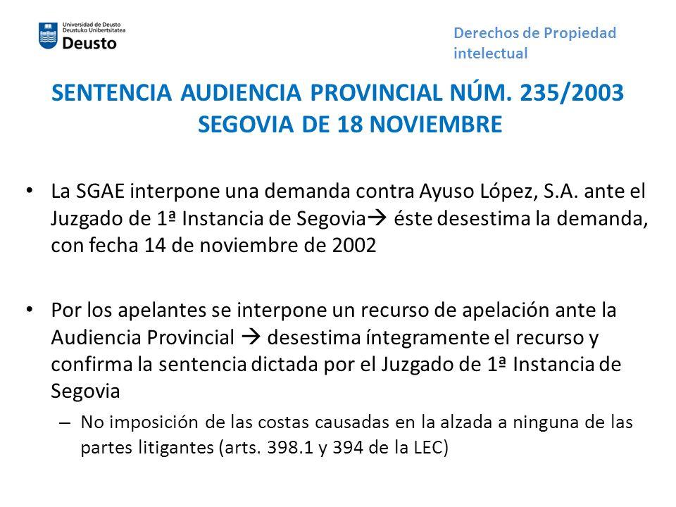 SENTENCIA AUDIENCIA PROVINCIAL NÚM. 235/2003 SEGOVIA DE 18 NOVIEMBRE La SGAE interpone una demanda contra Ayuso López, S.A. ante el Juzgado de 1ª Inst