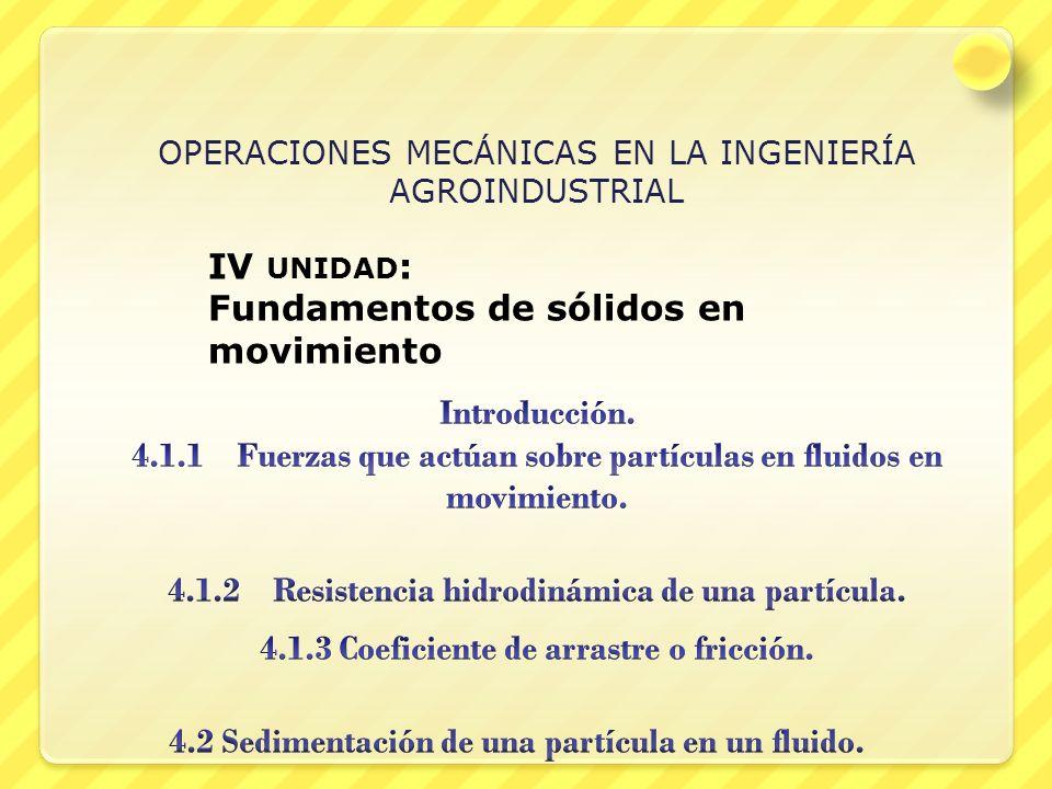 OPERACIONES MECÁNICAS EN LA INGENIERÍA AGROINDUSTRIAL IV UNIDAD : Fundamentos de sólidos en movimiento