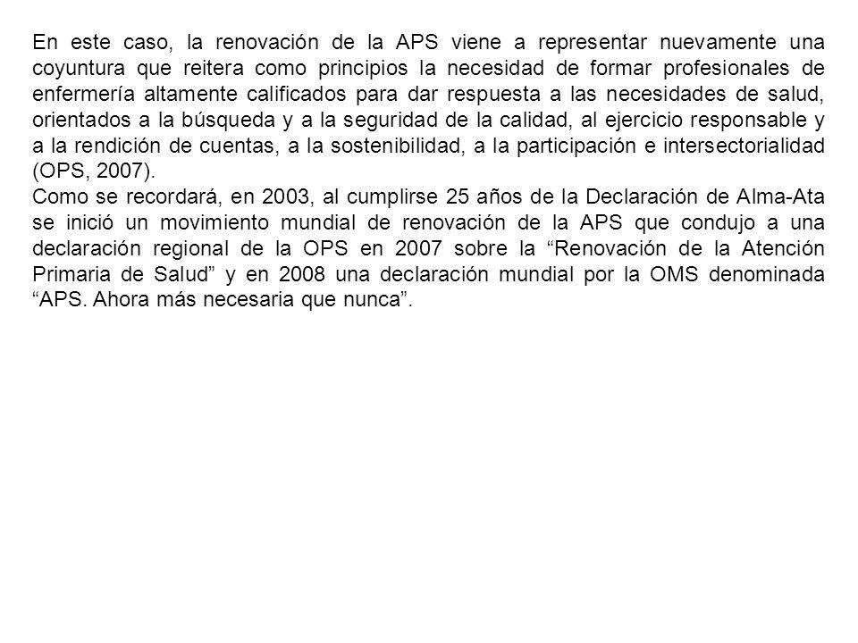En este caso, la renovación de la APS viene a representar nuevamente una coyuntura que reitera como principios la necesidad de formar profesionales de