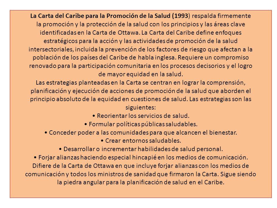 La Carta del Caribe para la Promoción de la Salud (1993) respalda firmemente la promoción y la protección de la salud con los principios y las áreas c