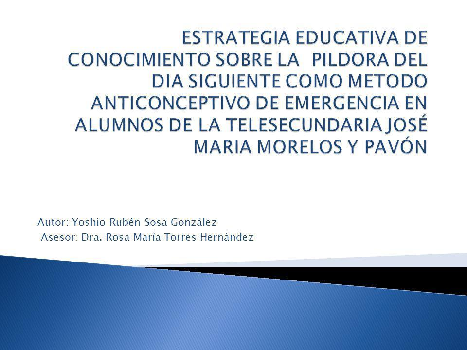 Autor: Yoshio Rubén Sosa González Asesor: Dra. Rosa María Torres Hernández