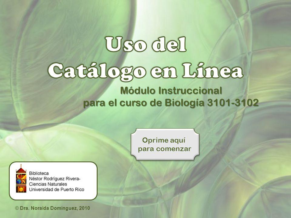 Módulo Instruccional para el curso de Biología 3101-3102 Oprime aquí para comenzar Oprime aquí para comenzar © Dra.
