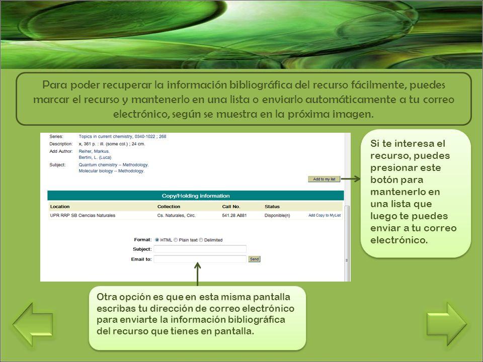 Para poder recuperar la información bibliográfica del recurso fácilmente, puedes marcar el recurso y mantenerlo en una lista o enviarlo automáticamente a tu correo electrónico, según se muestra en la próxima imagen.