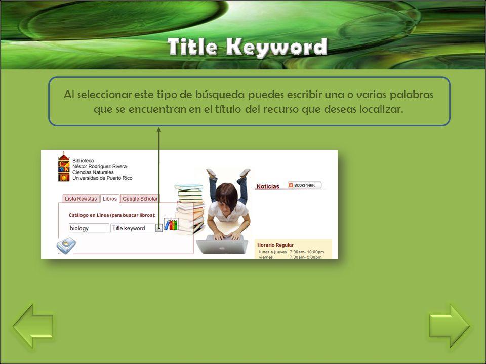 Al seleccionar este tipo de búsqueda puedes escribir una o varias palabras que se encuentran en el título del recurso que deseas localizar.