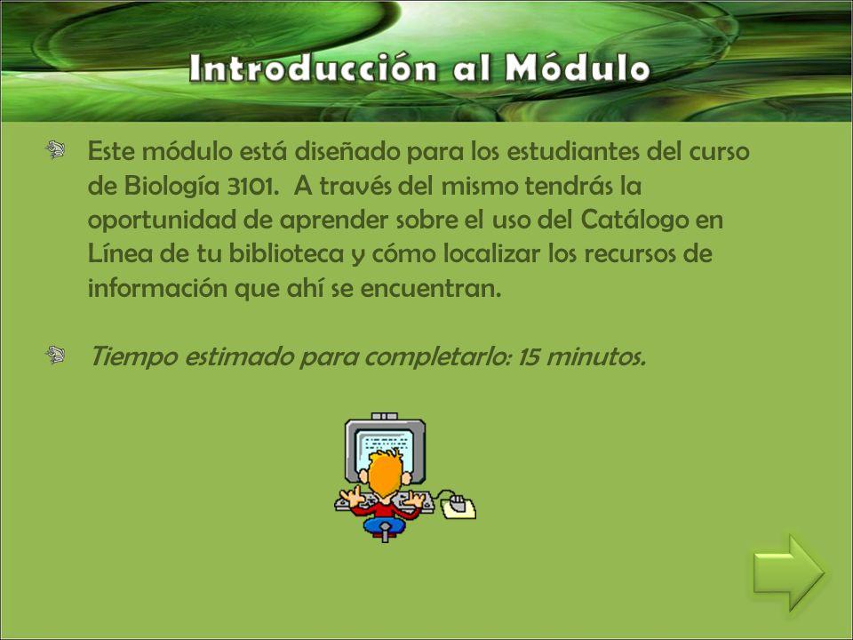Este módulo está diseñado para los estudiantes del curso de Biología 3101.