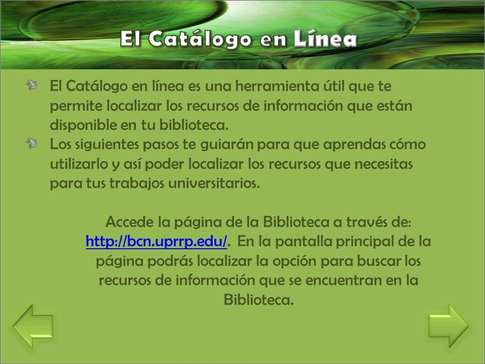 El Catálogo en línea es una herramienta útil que te permite localizar los recursos de información que están disponible en tu biblioteca.