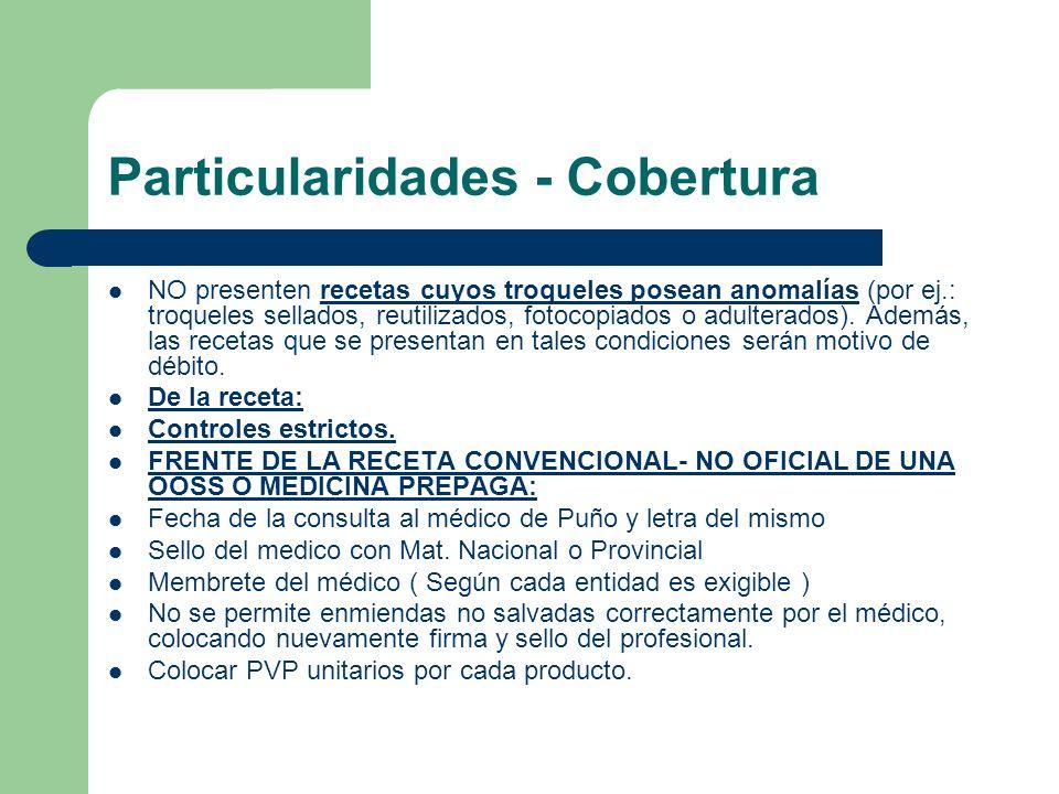 Particularidades - Cobertura NO presenten recetas cuyos troqueles posean anomalías (por ej.: troqueles sellados, reutilizados, fotocopiados o adulterados).