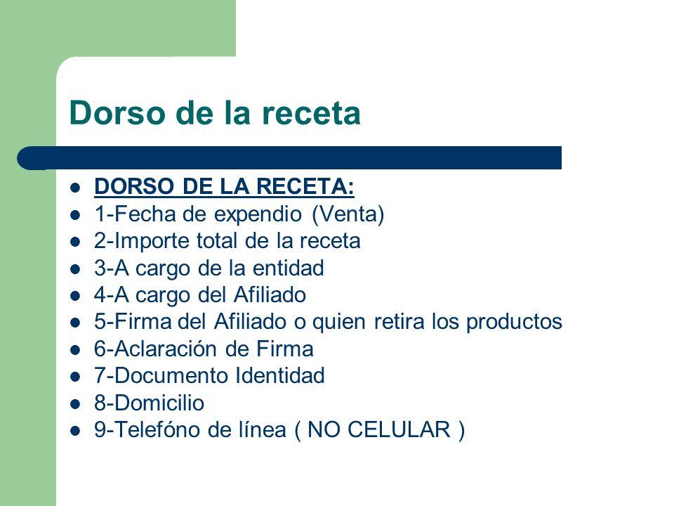 Dorso de la receta DORSO DE LA RECETA: 1-Fecha de expendio (Venta) 2-Importe total de la receta 3-A cargo de la entidad 4-A cargo del Afiliado 5-Firma del Afiliado o quien retira los productos 6-Aclaración de Firma 7-Documento Identidad 8-Domicilio 9-Telefóno de línea ( NO CELULAR )