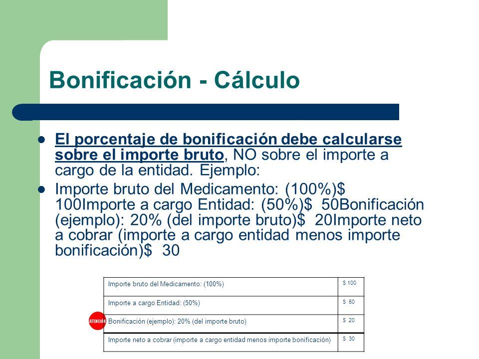 Bonificación - Cálculo El porcentaje de bonificación debe calcularse sobre el importe bruto, NO sobre el importe a cargo de la entidad.