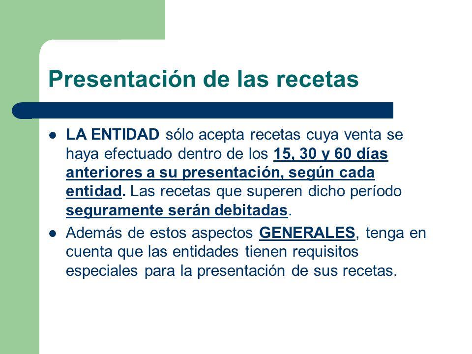 Presentación de las recetas LA ENTIDAD sólo acepta recetas cuya venta se haya efectuado dentro de los 15, 30 y 60 días anteriores a su presentación, según cada entidad.