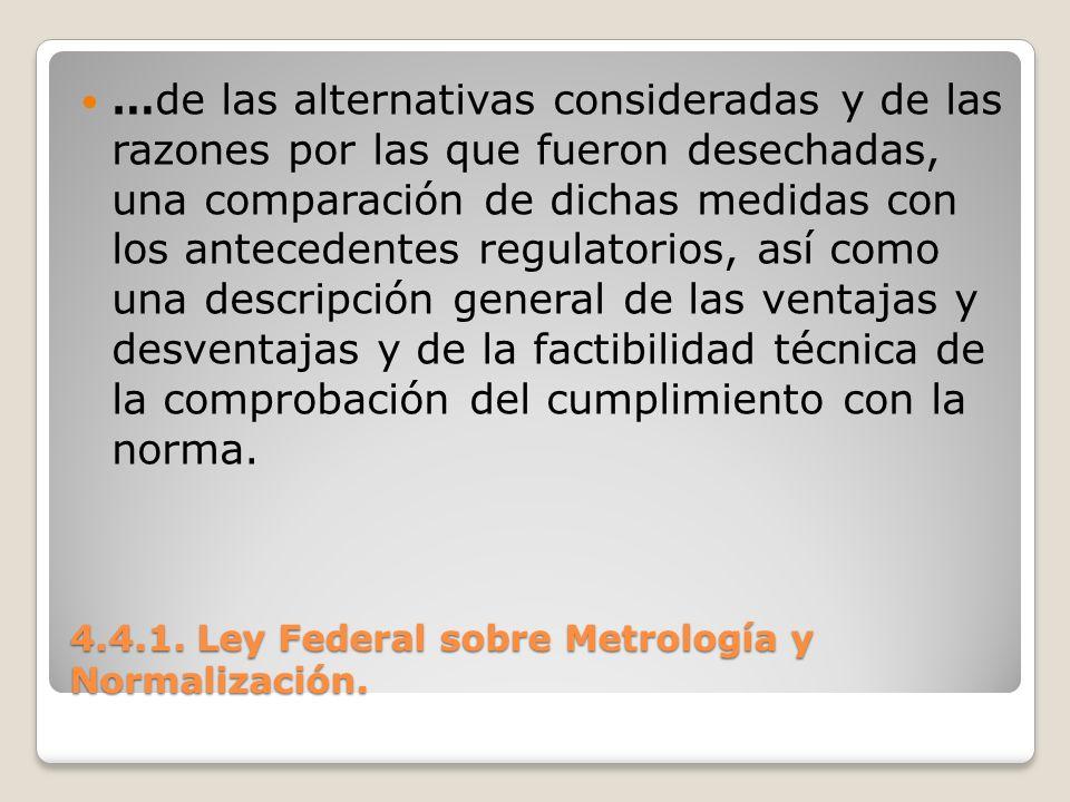 4.4.1. Ley Federal sobre Metrología y Normalización. …de las alternativas consideradas y de las razones por las que fueron desechadas, una comparación