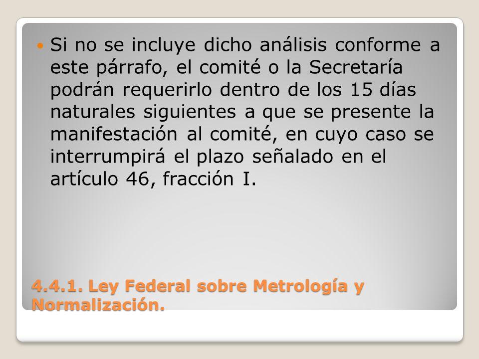 4.4.1. Ley Federal sobre Metrología y Normalización. Si no se incluye dicho análisis conforme a este párrafo, el comité o la Secretaría podrán requeri