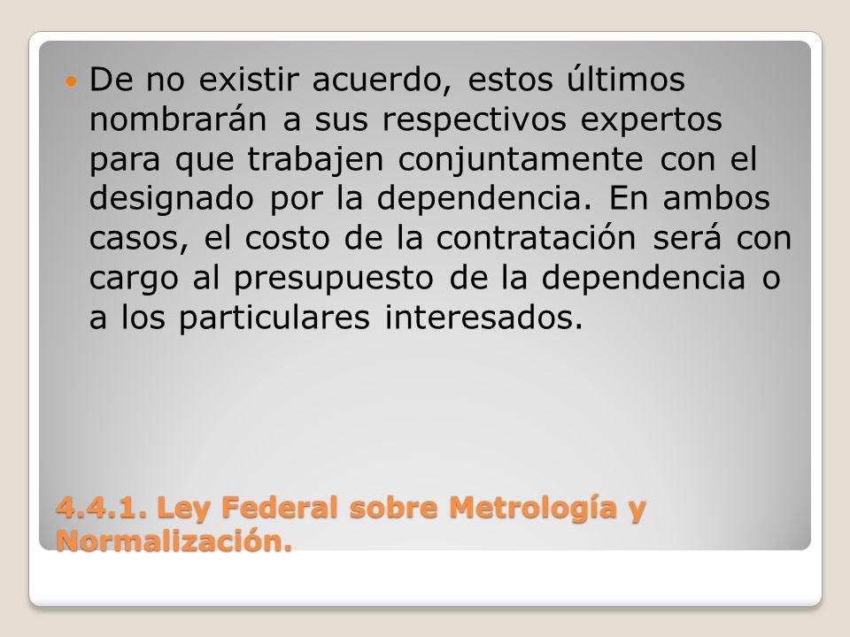 4.4.1. Ley Federal sobre Metrología y Normalización. De no existir acuerdo, estos últimos nombrarán a sus respectivos expertos para que trabajen conju