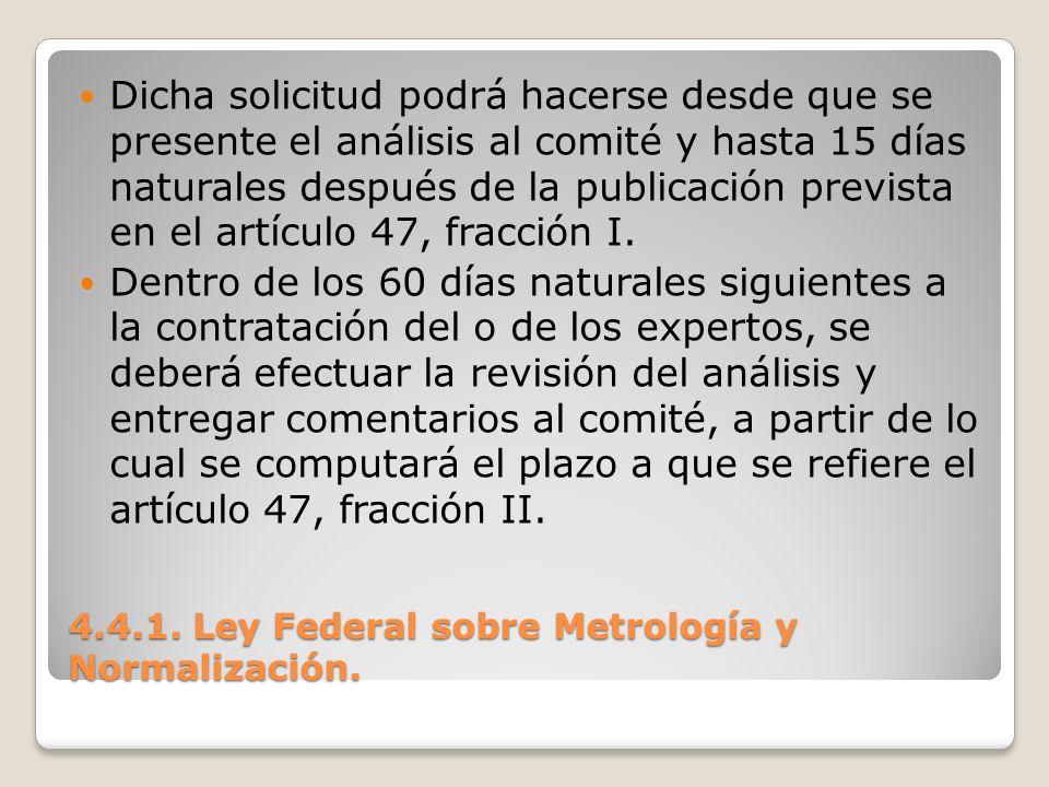 4.4.1. Ley Federal sobre Metrología y Normalización. Dicha solicitud podrá hacerse desde que se presente el análisis al comité y hasta 15 días natural