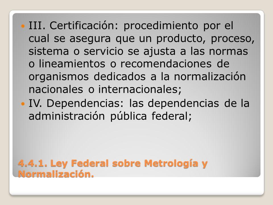 4.4.1. Ley Federal sobre Metrología y Normalización. III. Certificación: procedimiento por el cual se asegura que un producto, proceso, sistema o serv