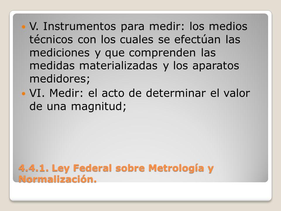 4.4.1. Ley Federal sobre Metrología y Normalización. V. Instrumentos para medir: los medios técnicos con los cuales se efectúan las mediciones y que c