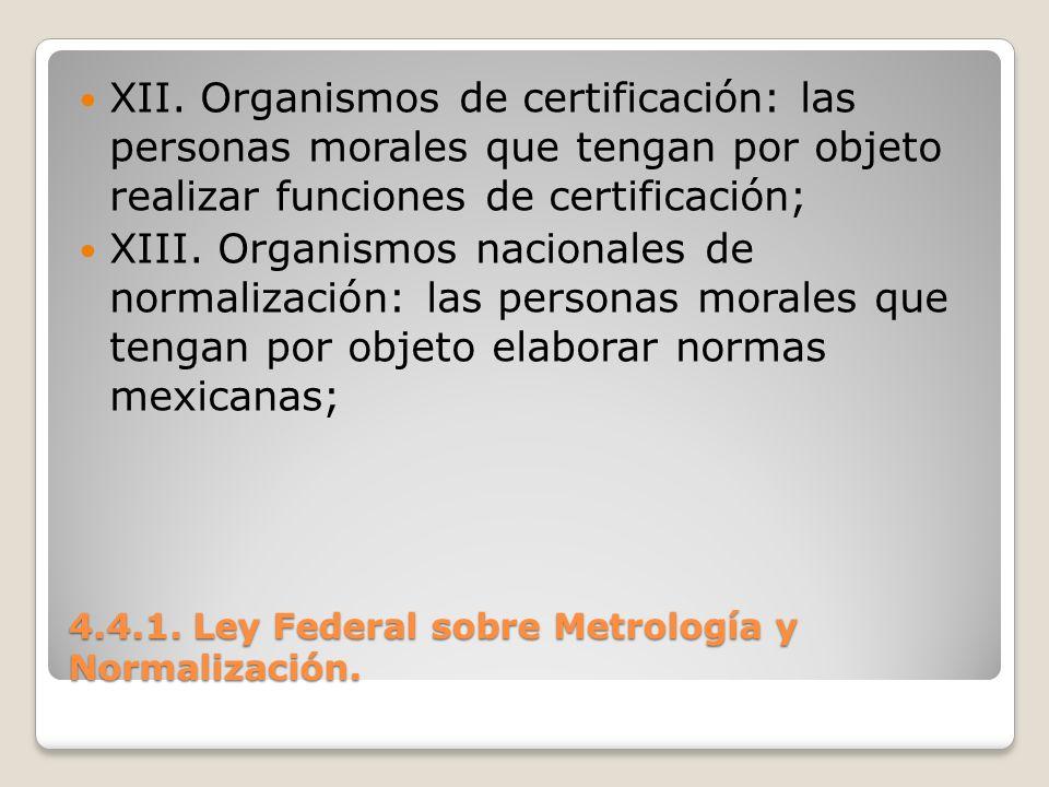 4.4.1. Ley Federal sobre Metrología y Normalización. XII. Organismos de certificación: las personas morales que tengan por objeto realizar funciones d