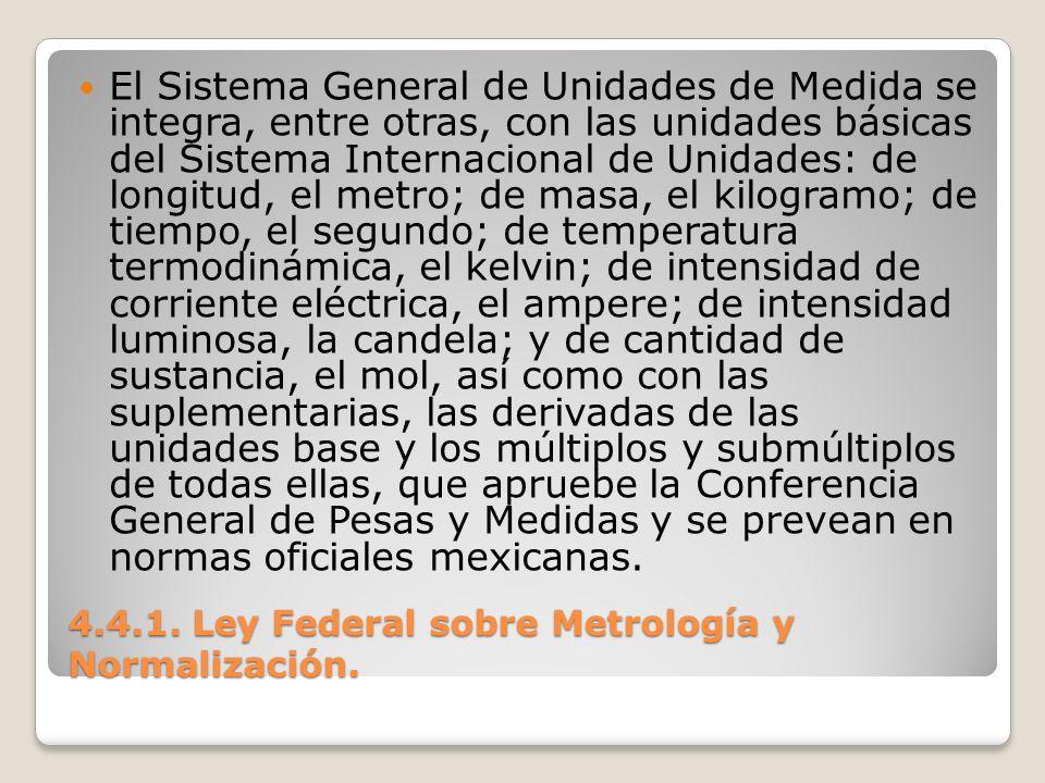 4.4.1. Ley Federal sobre Metrología y Normalización. El Sistema General de Unidades de Medida se integra, entre otras, con las unidades básicas del Si