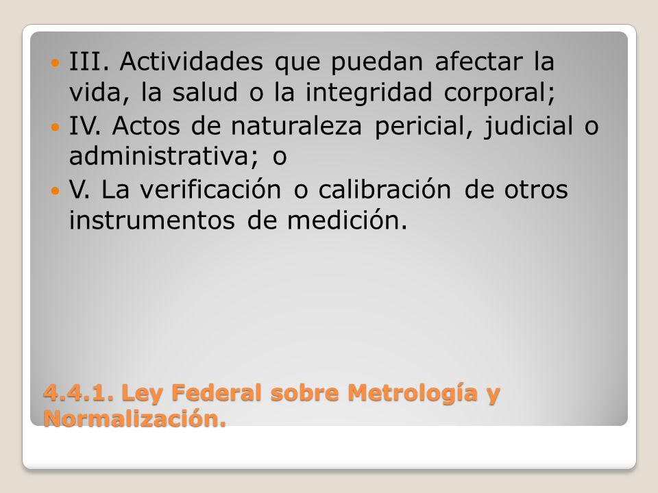 4.4.1. Ley Federal sobre Metrología y Normalización. III. Actividades que puedan afectar la vida, la salud o la integridad corporal; IV. Actos de natu