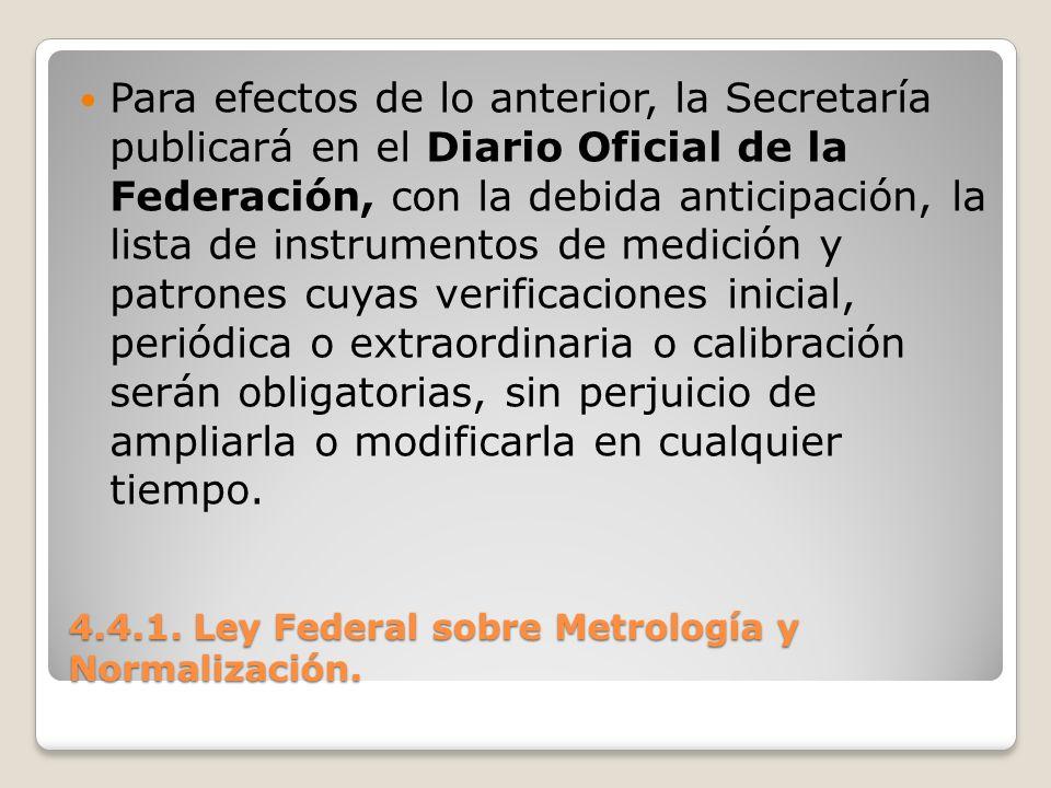 4.4.1. Ley Federal sobre Metrología y Normalización. Para efectos de lo anterior, la Secretaría publicará en el Diario Oficial de la Federación, con l