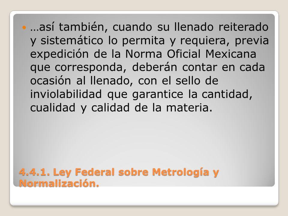 4.4.1. Ley Federal sobre Metrología y Normalización. …así también, cuando su llenado reiterado y sistemático lo permita y requiera, previa expedición