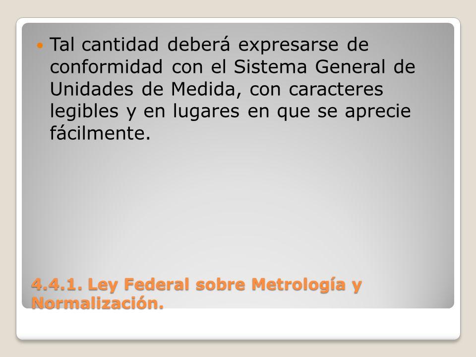 4.4.1. Ley Federal sobre Metrología y Normalización. Tal cantidad deberá expresarse de conformidad con el Sistema General de Unidades de Medida, con c