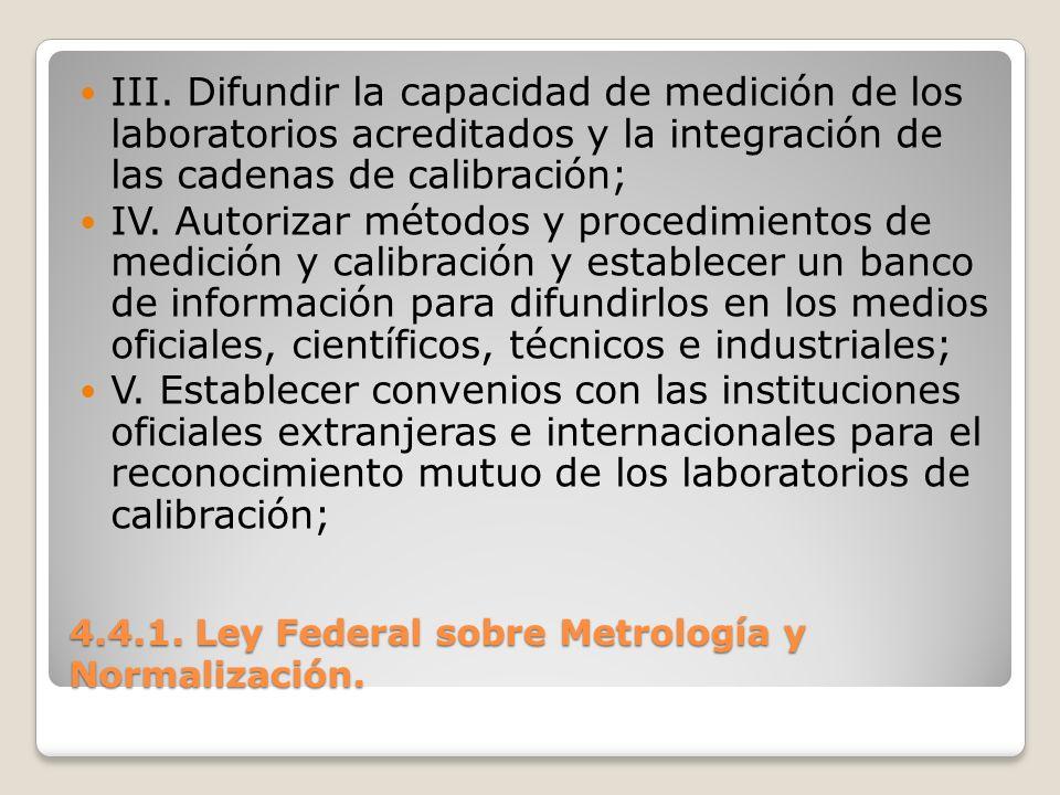 4.4.1. Ley Federal sobre Metrología y Normalización. III. Difundir la capacidad de medición de los laboratorios acreditados y la integración de las ca