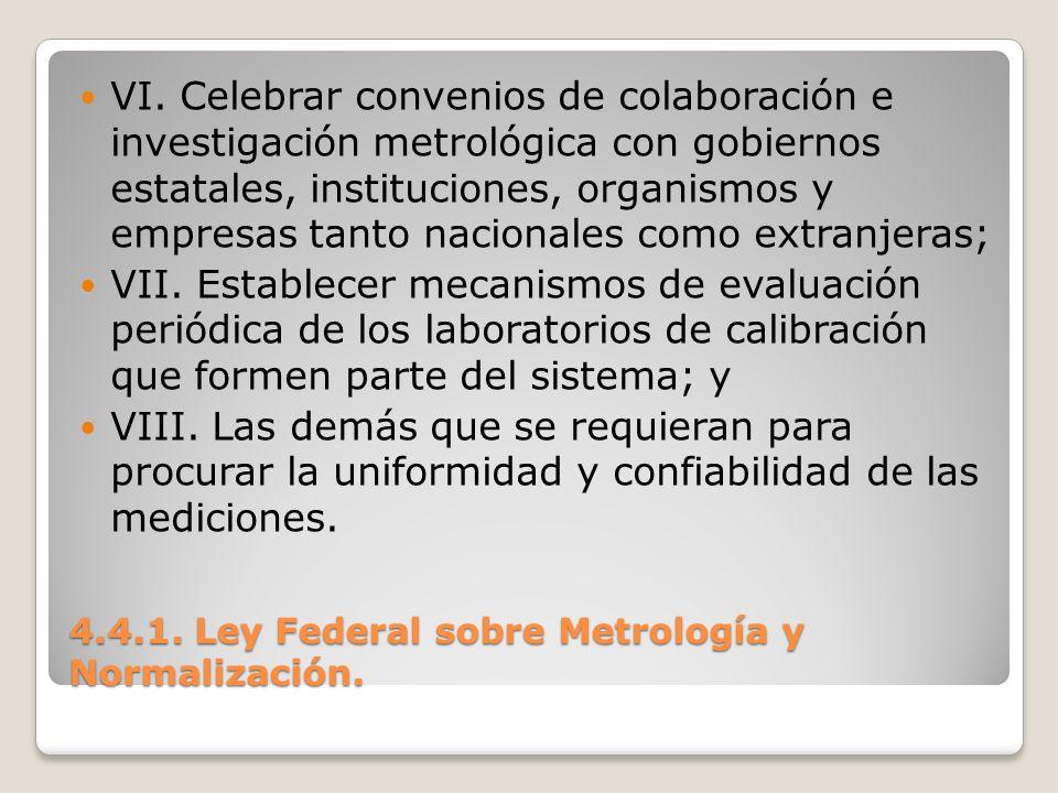 4.4.1. Ley Federal sobre Metrología y Normalización. VI. Celebrar convenios de colaboración e investigación metrológica con gobiernos estatales, insti
