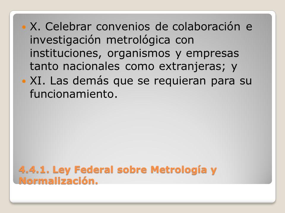4.4.1. Ley Federal sobre Metrología y Normalización. X. Celebrar convenios de colaboración e investigación metrológica con instituciones, organismos y