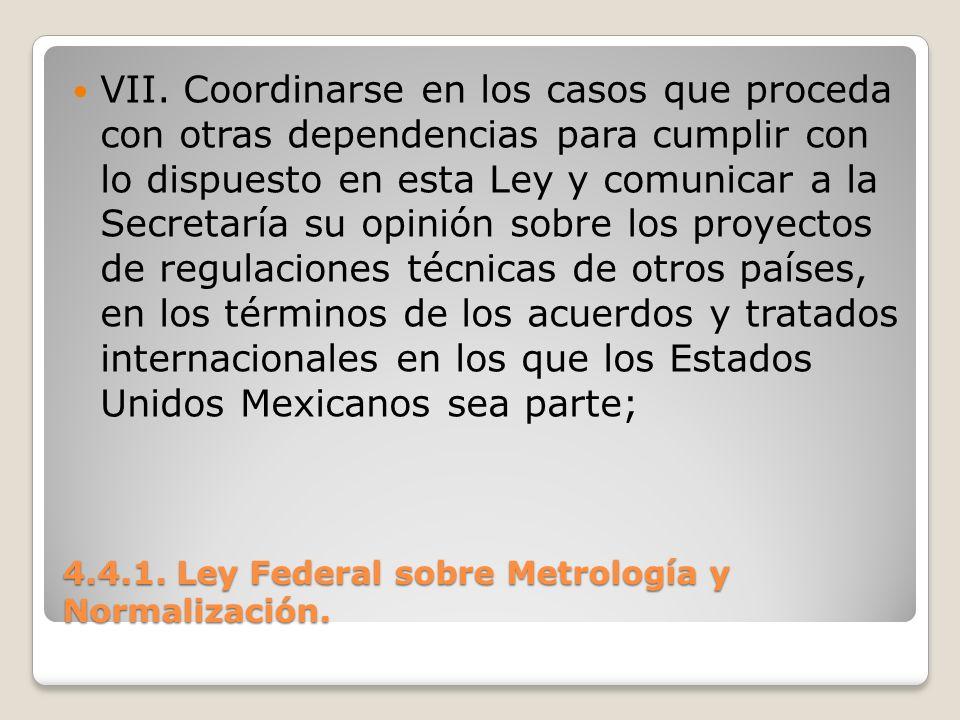 4.4.1. Ley Federal sobre Metrología y Normalización. VII. Coordinarse en los casos que proceda con otras dependencias para cumplir con lo dispuesto en