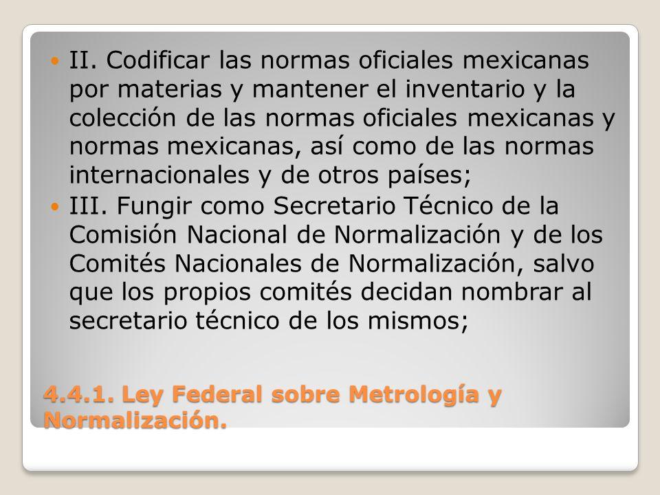 4.4.1. Ley Federal sobre Metrología y Normalización. II. Codificar las normas oficiales mexicanas por materias y mantener el inventario y la colección