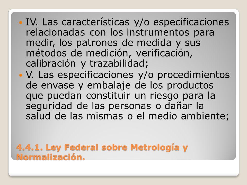 4.4.1. Ley Federal sobre Metrología y Normalización. IV. Las características y/o especificaciones relacionadas con los instrumentos para medir, los pa