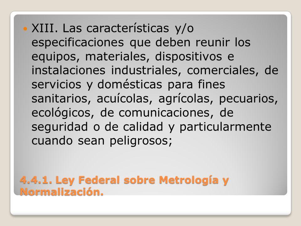 4.4.1. Ley Federal sobre Metrología y Normalización. XIII. Las características y/o especificaciones que deben reunir los equipos, materiales, disposit