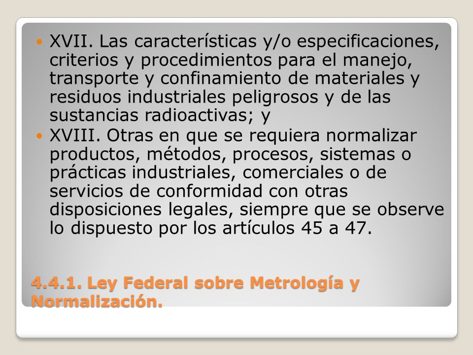 4.4.1. Ley Federal sobre Metrología y Normalización. XVII. Las características y/o especificaciones, criterios y procedimientos para el manejo, transp