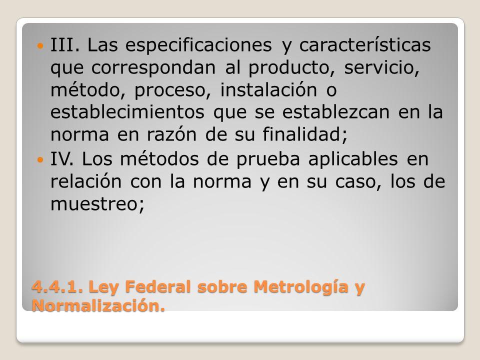 4.4.1. Ley Federal sobre Metrología y Normalización. III. Las especificaciones y características que correspondan al producto, servicio, método, proce