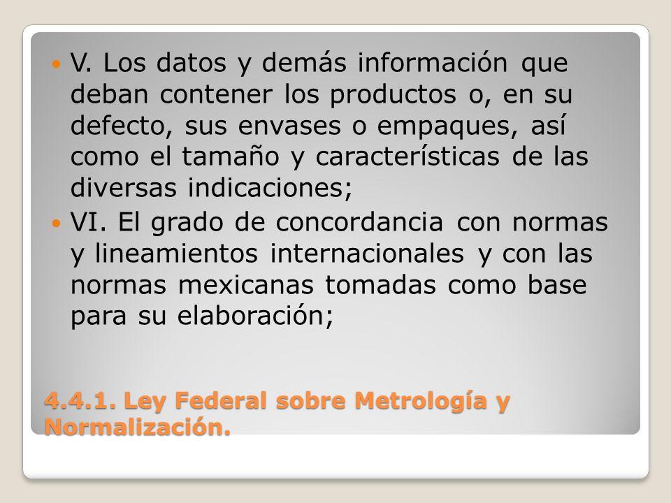 4.4.1. Ley Federal sobre Metrología y Normalización. V. Los datos y demás información que deban contener los productos o, en su defecto, sus envases o