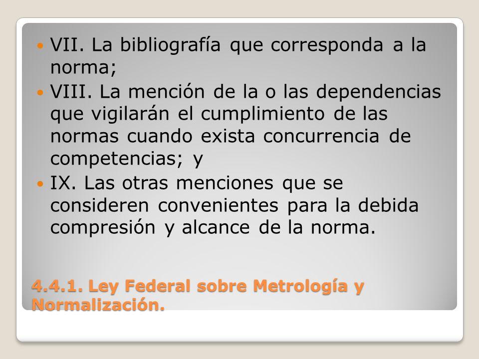 4.4.1. Ley Federal sobre Metrología y Normalización. VII. La bibliografía que corresponda a la norma; VIII. La mención de la o las dependencias que vi