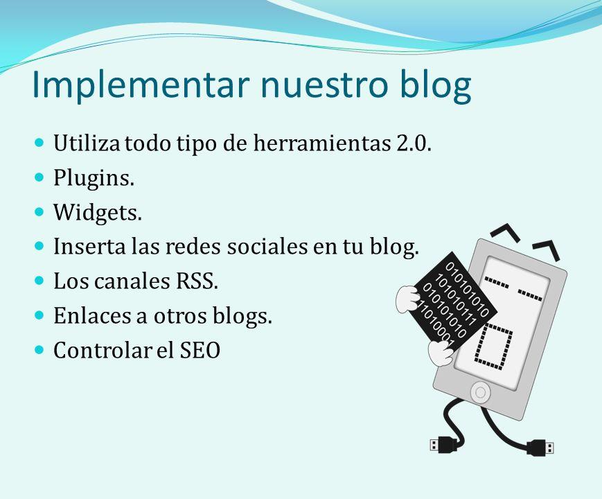 Implementar nuestro blog Utiliza todo tipo de herramientas 2.0.