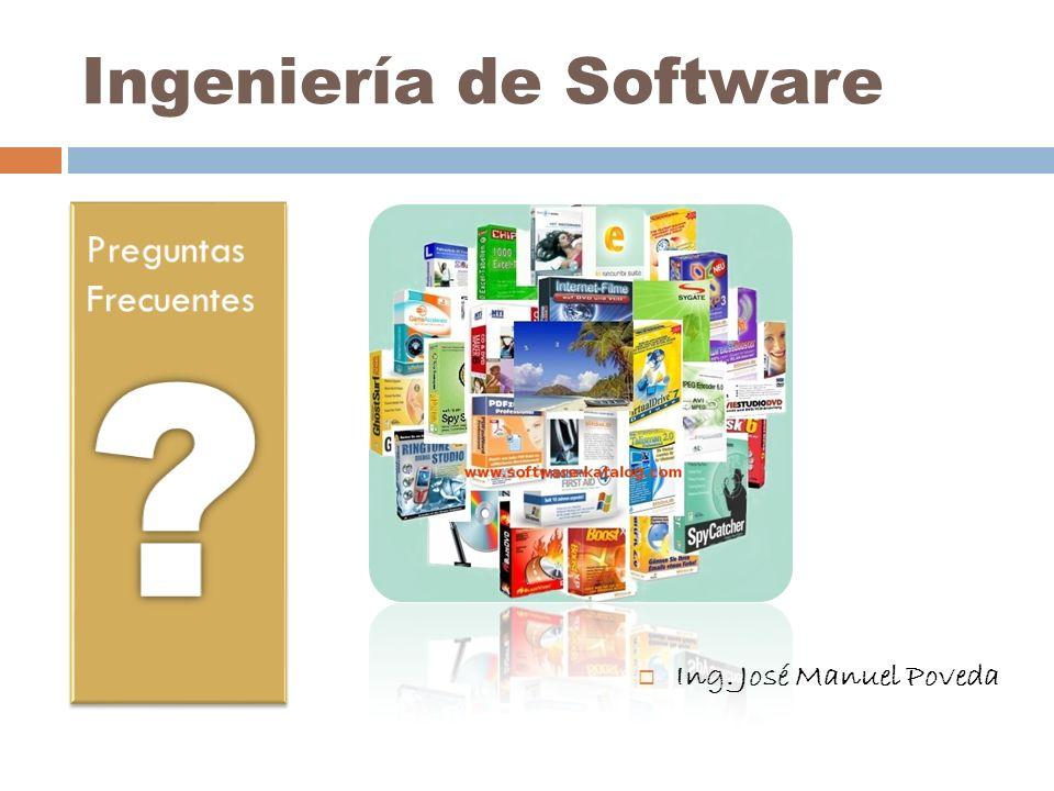 Ingeniería de Software Ing. José Manuel Poveda