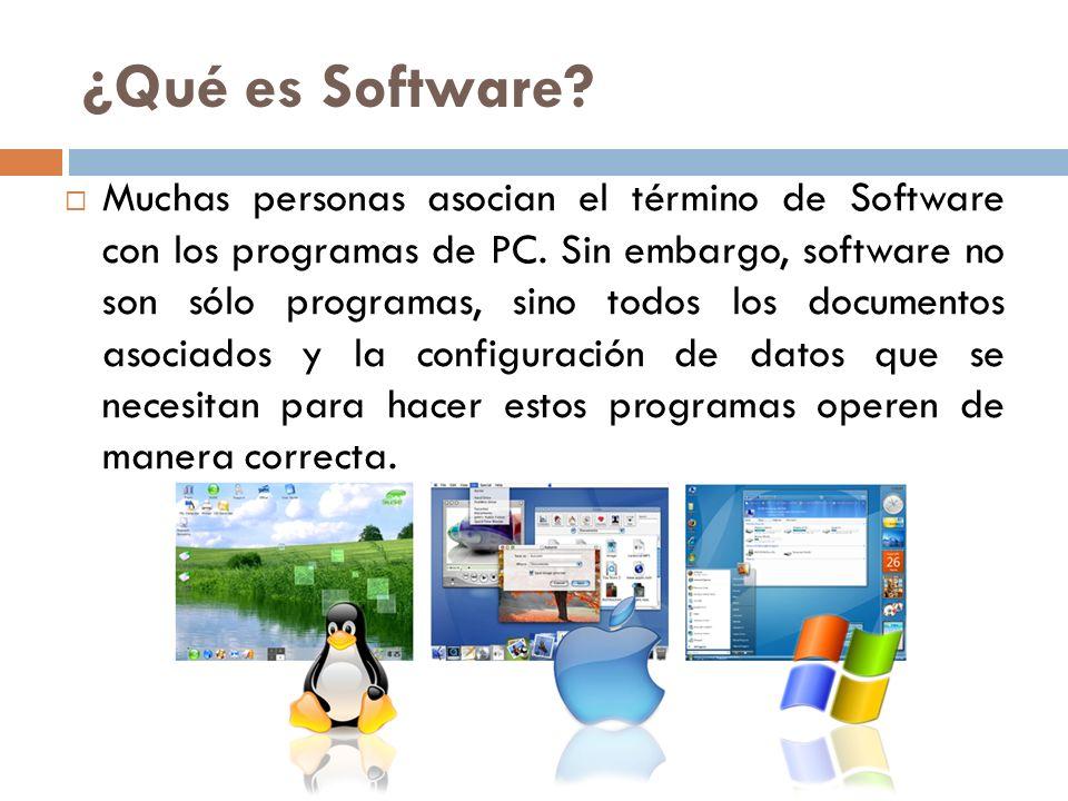 ¿Qué es Software? Muchas personas asocian el término de Software con los programas de PC. Sin embargo, software no son sólo programas, sino todos los