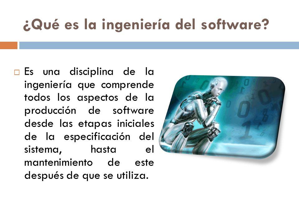¿Qué es la ingeniería del software? Es una disciplina de la ingeniería que comprende todos los aspectos de la producción de software desde las etapas